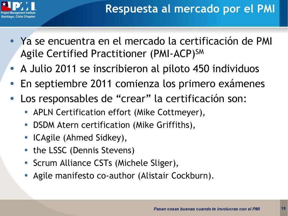 crear la certificación son: APLN Certification effort (Mike Cottmeyer), DSDM Atern certification (Mike Griffiths), ICAgile