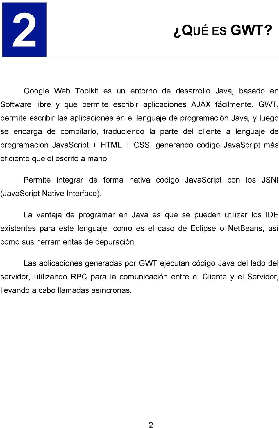 generando código JavaScript más eficiente que el escrito a mano. Permite integrar de forma nativa código JavaScript con los JSNI (JavaScript Native Interface).