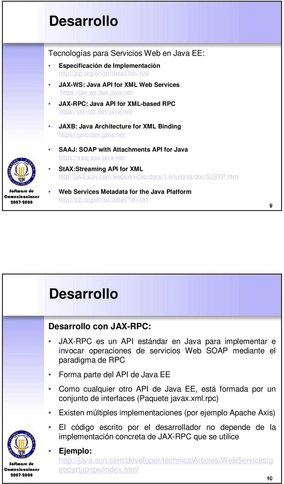 sun.com/webservices/docs/1.6/tutorial/doc/sjsxp.html Web Services Metadata for the Java Platform http://jcp.org/en/jsr/detail?