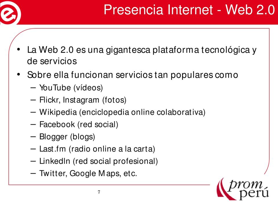 populares como YouTube (vídeos) Flickr, Instagram (fotos) Wikipedia (enciclopedia online