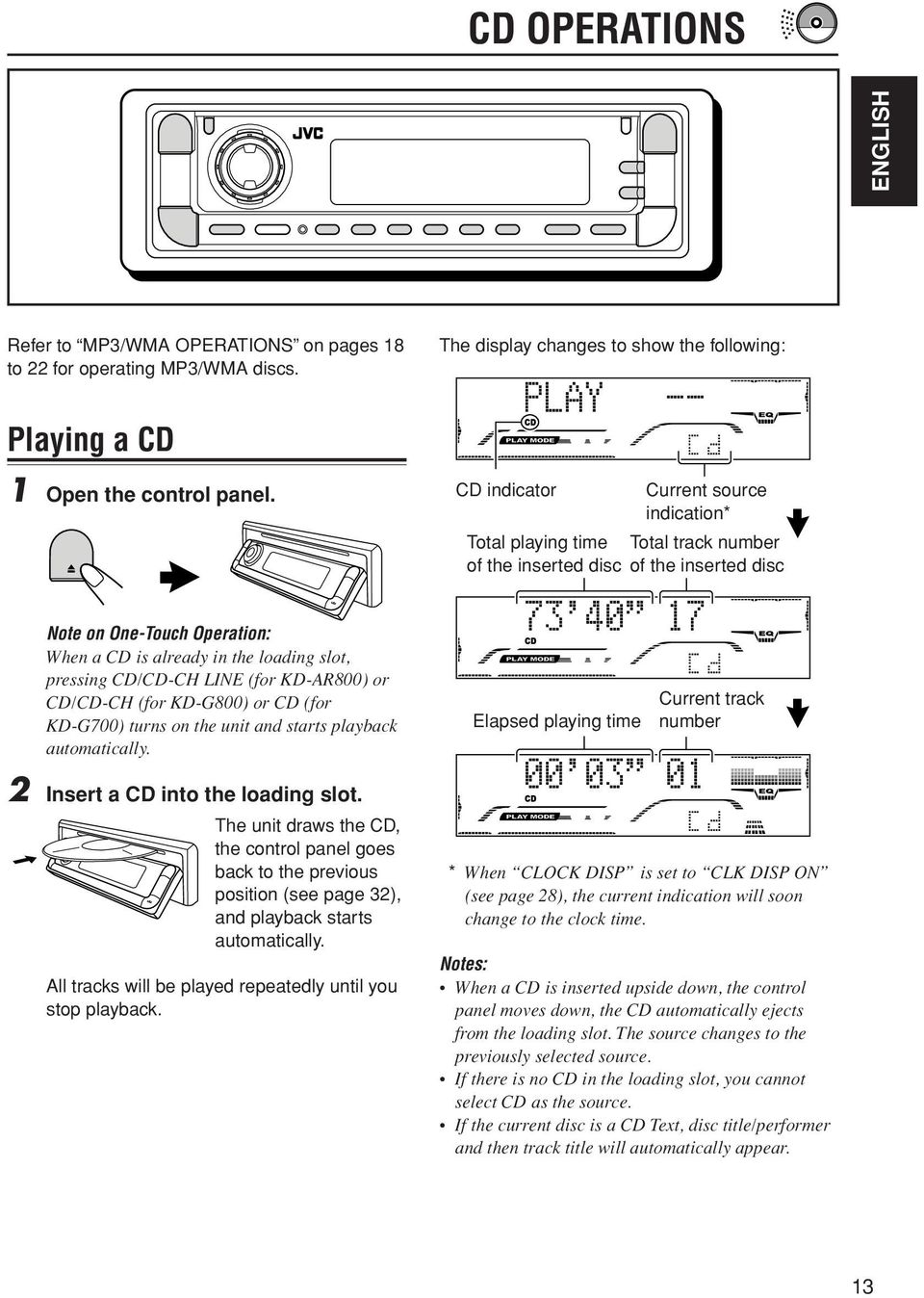 CD/CD-CH LINE (for KD-AR800) or CD/CD-CH (for KD-G800) or CD (for KD-G700) turns on the unit and starts playback automatically.