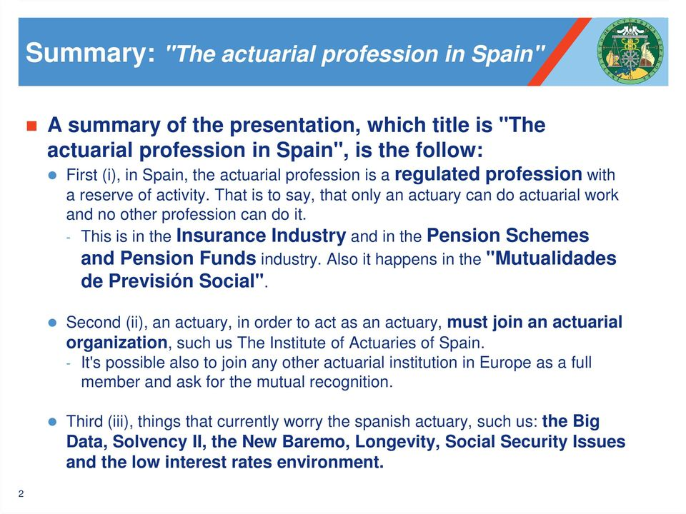 "- This is in the Insurance Industry and in the Pension Schemes and Pension Funds industry. Also it happens in the ""Mutualidades de Previsión Social""."
