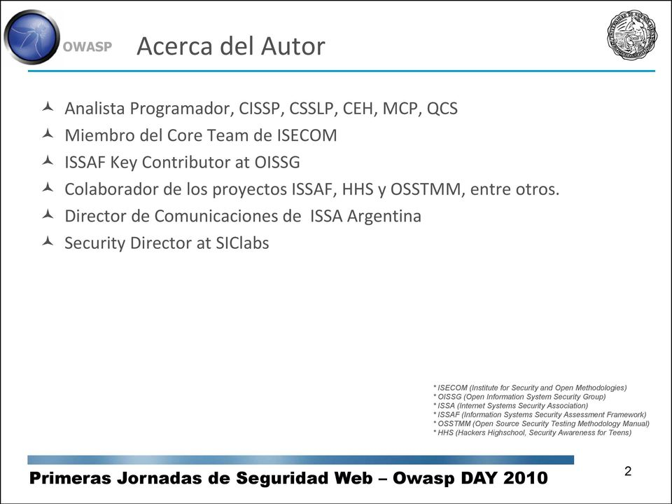 Director de Comunicaciones de ISSA Argentina Security Director at SIClabs * ISECOM (Institute for Security and Open Methodologies) * OISSG (Open