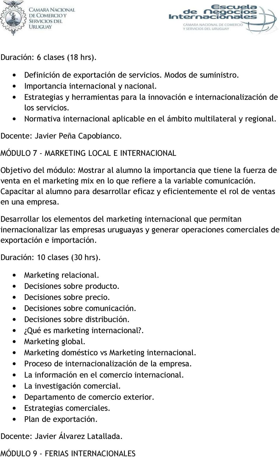 MÓDULO 7 - MARKETING LOCAL E INTERNACIONAL Objetivo del módulo: Mostrar al alumno la importancia que tiene la fuerza de venta en el marketing mix en lo que refiere a la variable comunicación.