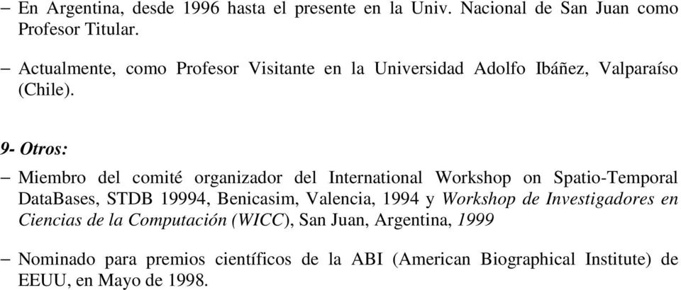 9- Otros: Miembro del comité organizador del International Workshop on Spatio-Temporal DataBases, STDB 19994, Benicasim, Valencia,