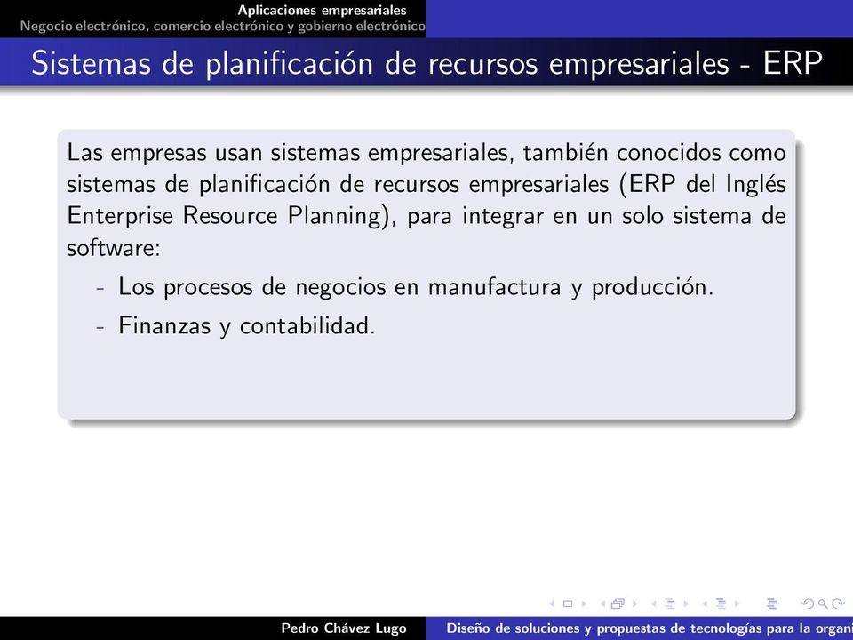 empresariales (ERP del Inglés Enterprise Resource Planning), para integrar en un solo