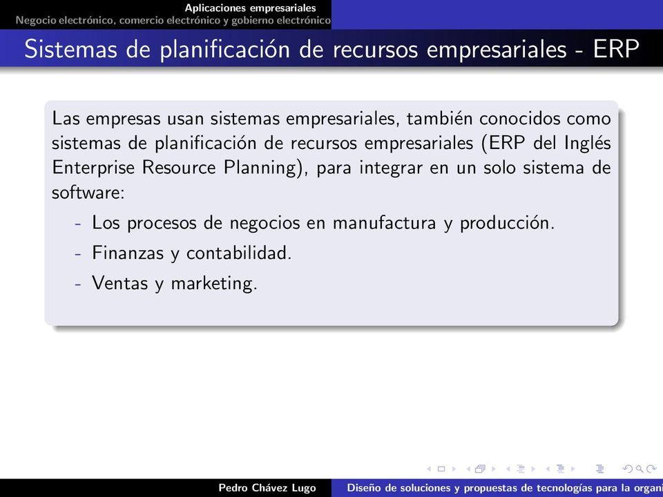 (ERP del Inglés Enterprise Resource Planning), para integrar en un solo sistema de software: