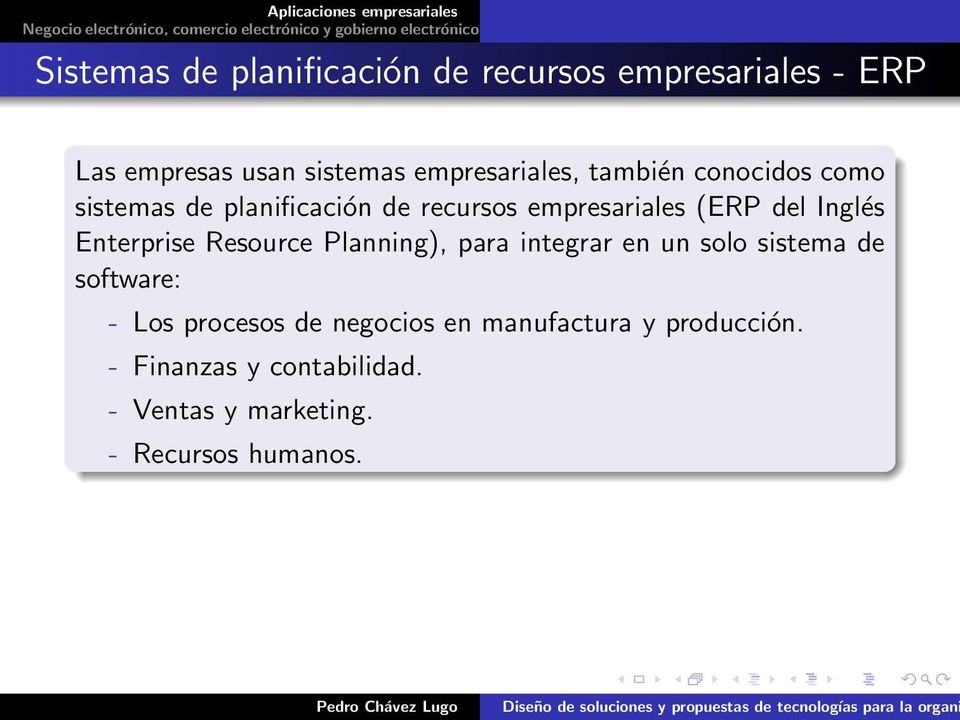 del Inglés Enterprise Resource Planning), para integrar en un solo sistema de software: - Los