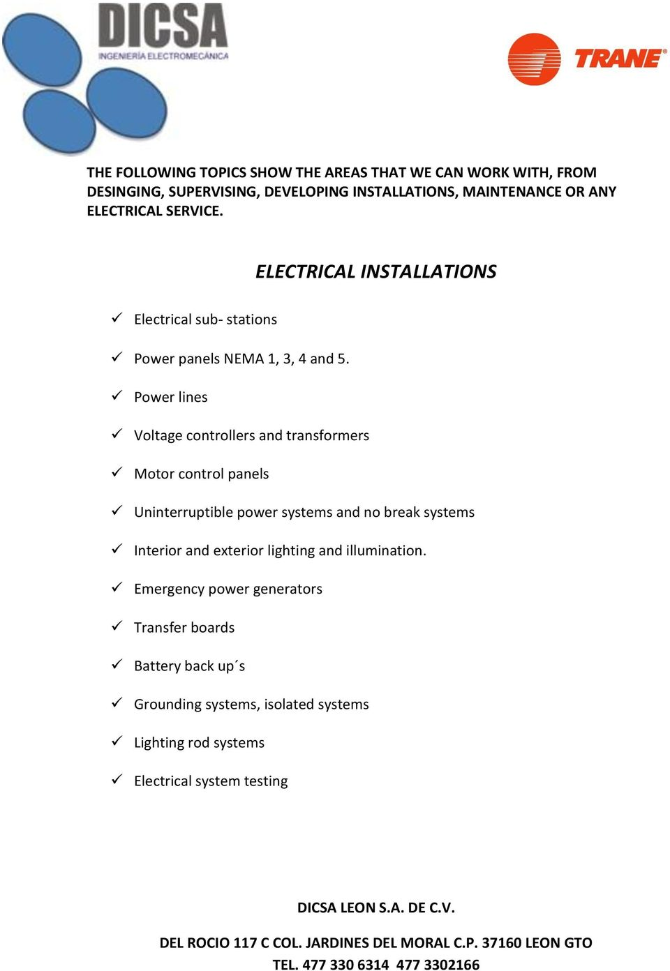 Power lines Voltage controllers and transformers Motor control panels Uninterruptible power systems and no break systems Interior and