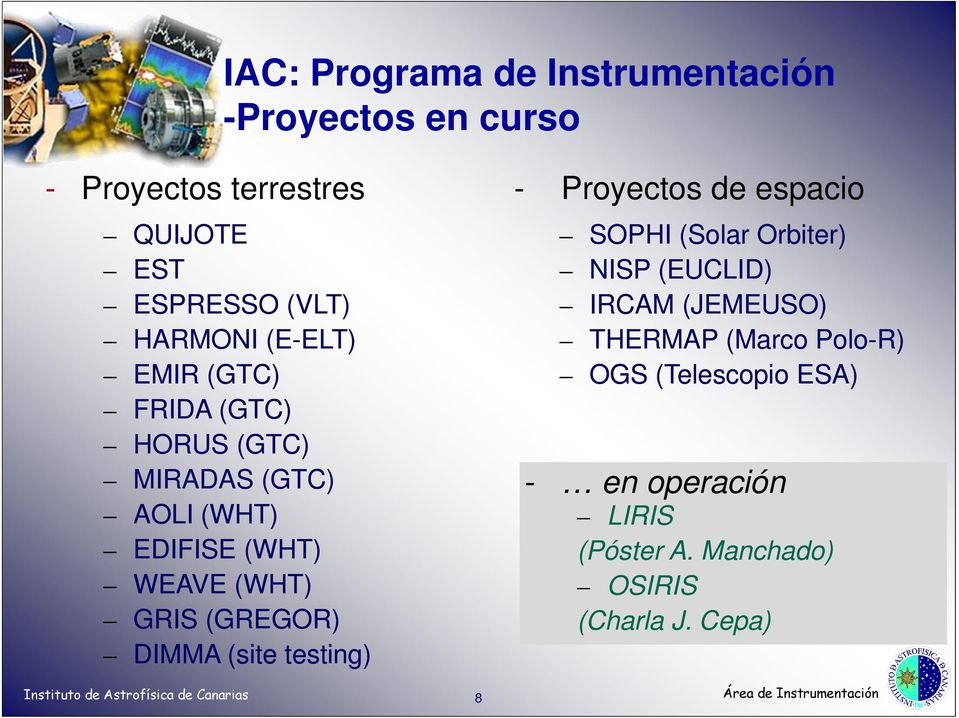 (WHT) GRIS (GREGOR) DIMMA (site testing) SOPHI (Solar Orbiter) NISP (EUCLID) IRCAM (JEMEUSO) THERMAP (Marco Polo-R)