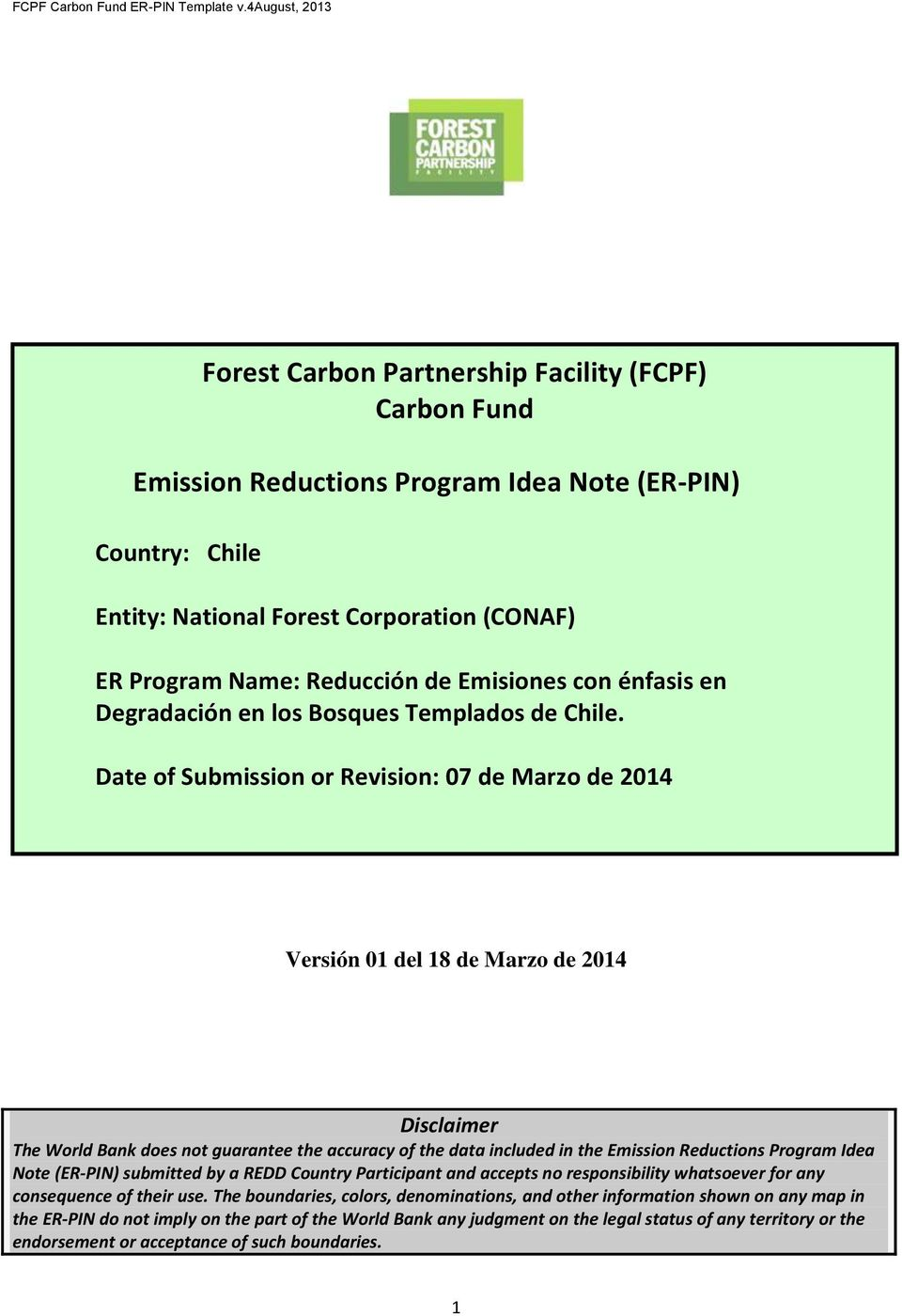 Date of Submission or Revision: 07 de Marzo de 2014 Versión 01 del 18 de Marzo de 2014 Disclaimer The World Bank does not guarantee the accuracy of the data included in the Emission Reductions