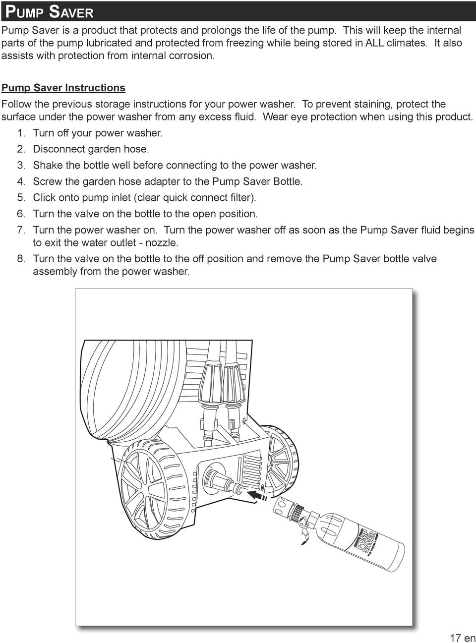 Pump Saver Instructions Follow the previous storage instructions for your power washer. To prevent staining, protect the surface under the power washer from any excess fluid.