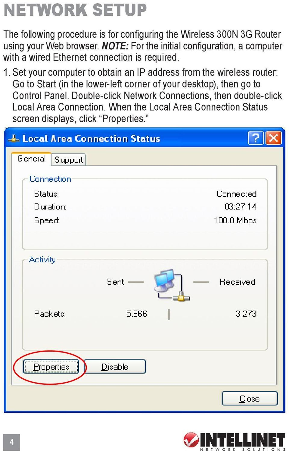 Set your computer to obtain an IP address from the wireless router: Go to Start (in the lower-left corner of your desktop),