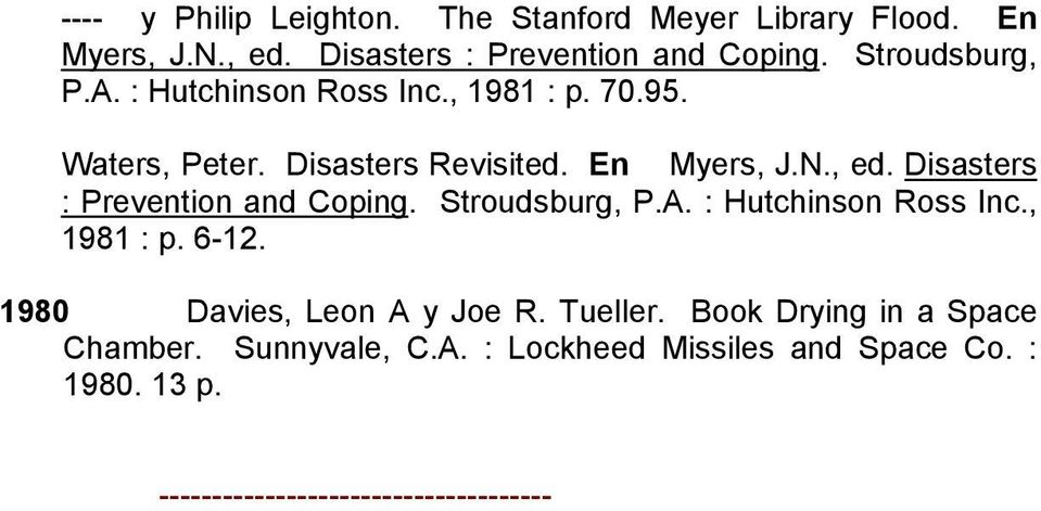 Disasters : Prevention and Coping. Stroudsburg, P.A. : Hutchinson Ross Inc., 1981 : p. 6-12. 1980 Davies, Leon A y Joe R.