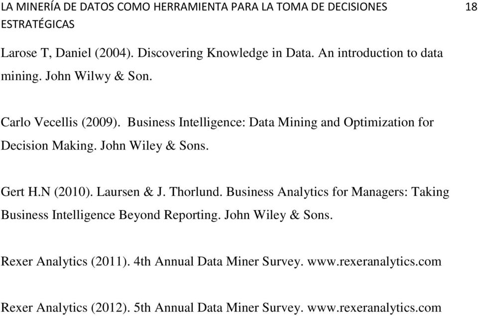 N (2010). Laursen & J. Thorlund. Business Analytics for Managers: Taking Business Intelligence Beyond Reporting.