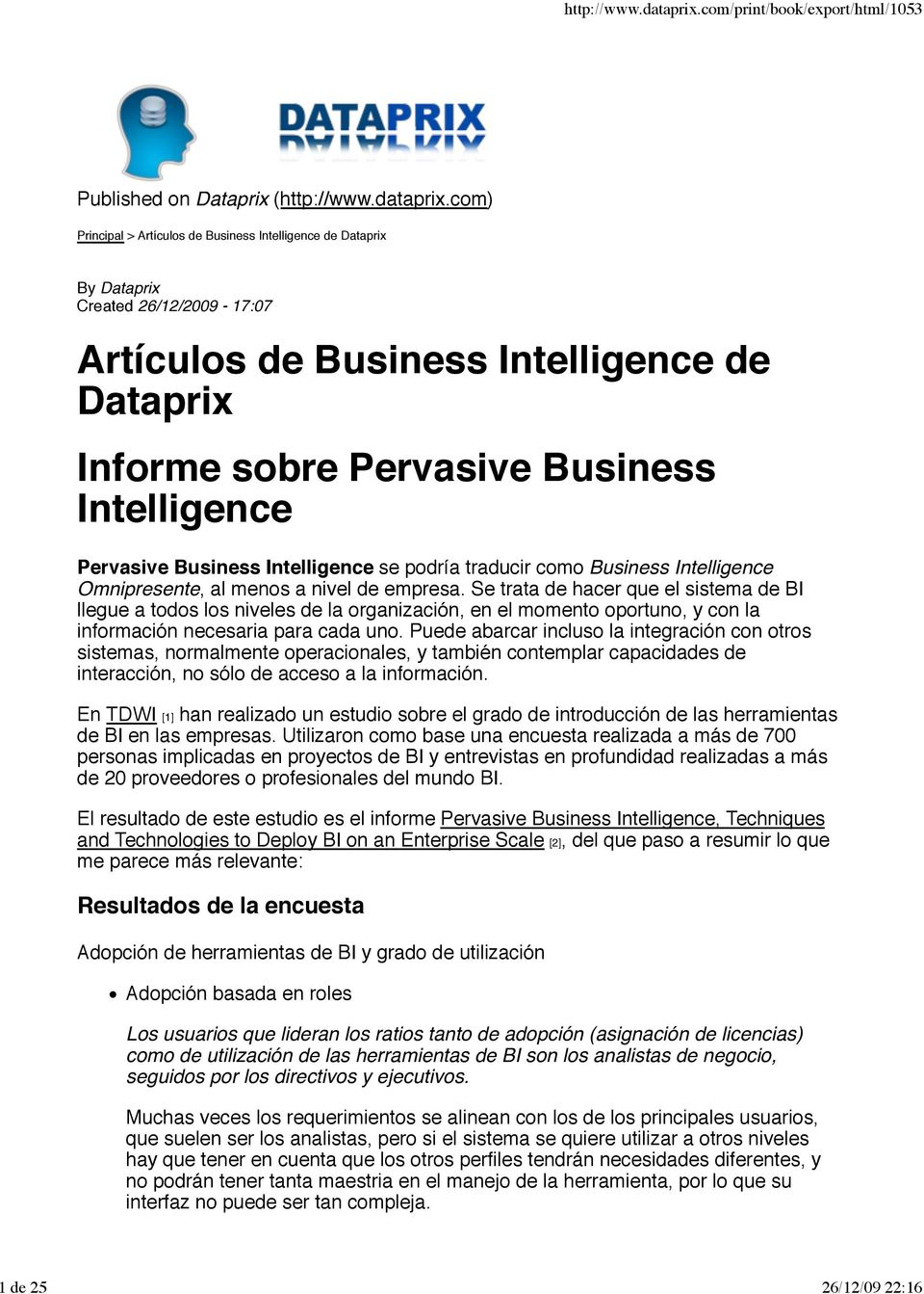 Pervasive Business Intelligence se podría traducir como Business Intelligence Omnipresente, al menos a nivel de empresa.