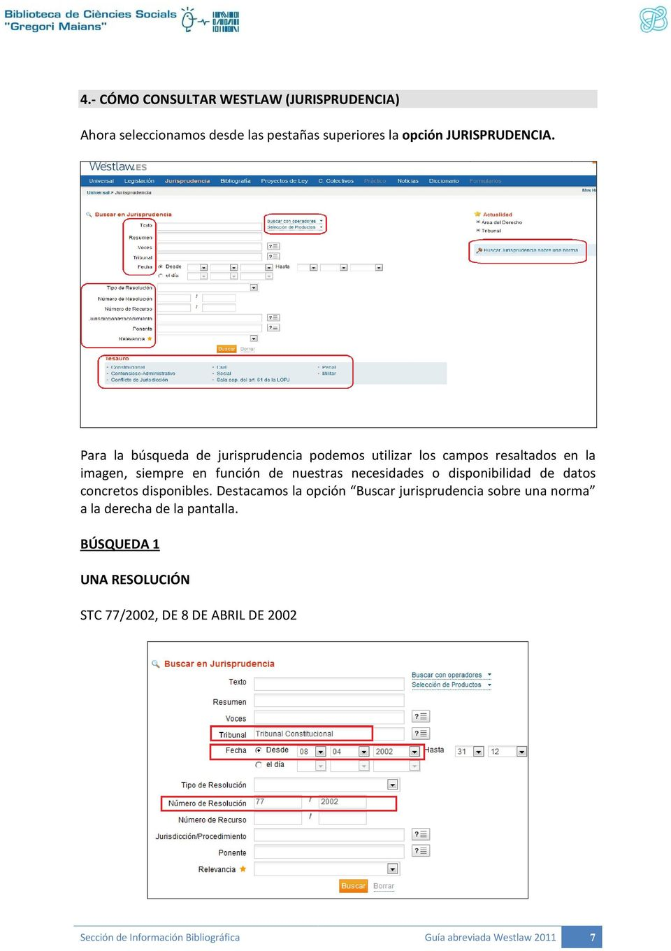 necesidades o disponibilidad de datos concretos disponibles.