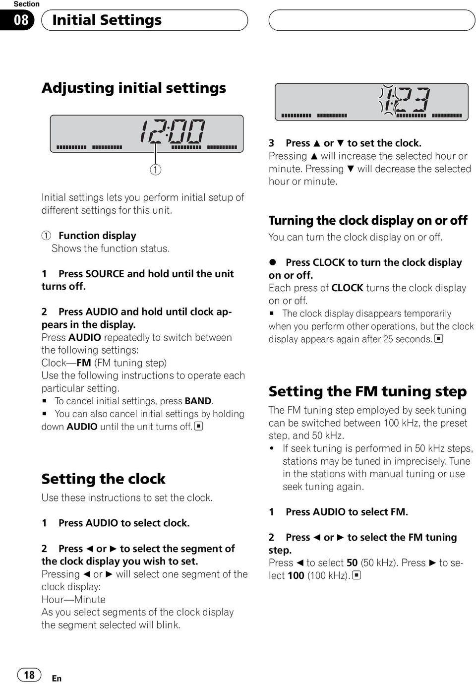 Press AUDIO repeatedly to switch between the following settings: ClockFM (FM tuning step) Use the following instructions to operate each particular setting. # To cancel initial settings, press BAND.