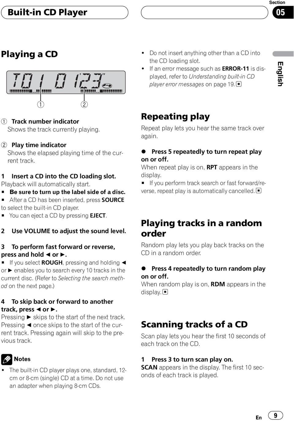 2 Play time indicator Shows the elapsed playing time of the current track. 1 Insert a CD into the CD loadingslot. Playback will automatically start. # Be sure to turn up the label side of a disc.
