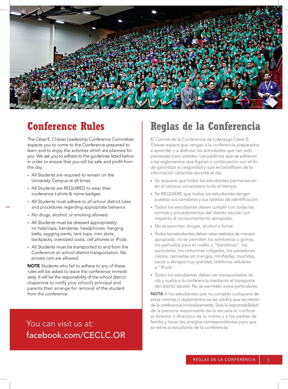 We ask you to adhere to the guidelines listed below in order to ensure that you will be safe and profit from the day. El Comité de la Conferencia de Liderazgo César E.