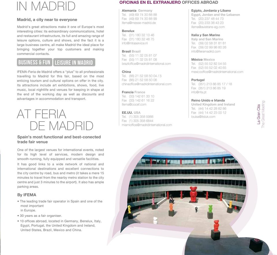 contacts. BUSINESS & FUN IFEMA-Feria de Madrid offers a plus to all professionals travelling to Madrid for this fair, based on the most enticing tourism and cultural options on offer in the city.