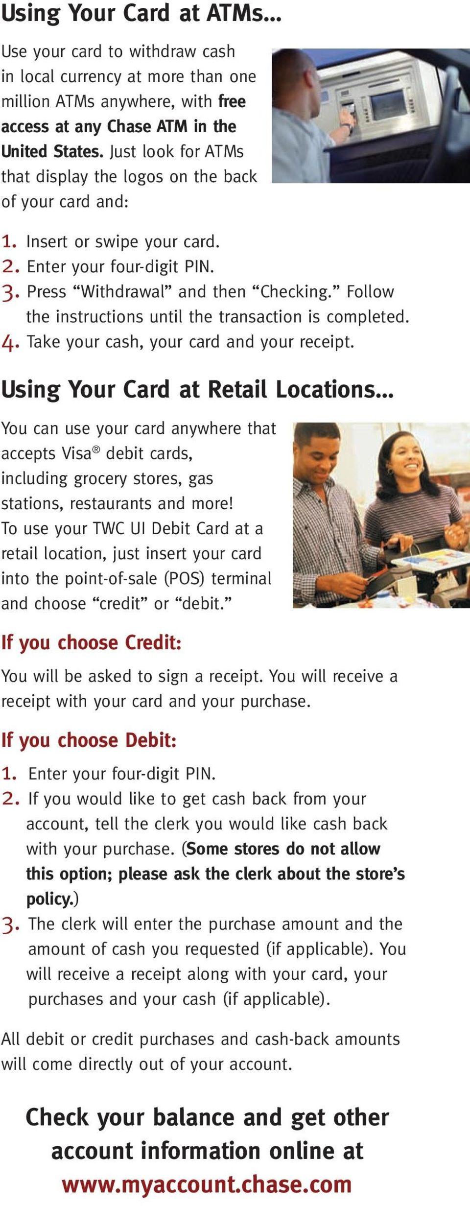 Follow the instructions until the transaction is completed. 4. Take your cash, your card and your receipt.