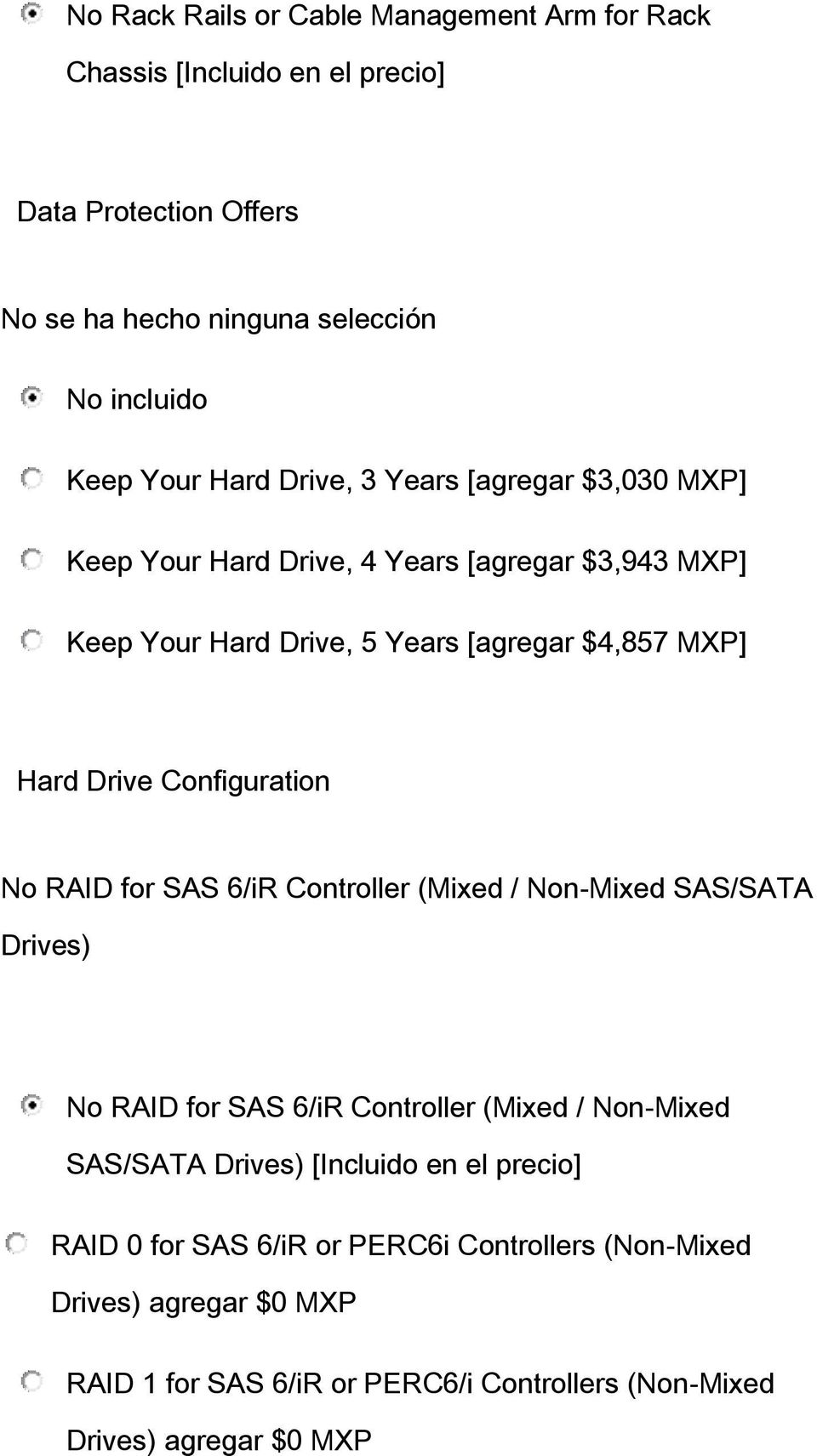 Configuration No RAID for SAS 6/iR Controller (Mixed / Non-Mixed SAS/SATA Drives) No RAID for SAS 6/iR Controller (Mixed / Non-Mixed SAS/SATA Drives) [Incluido
