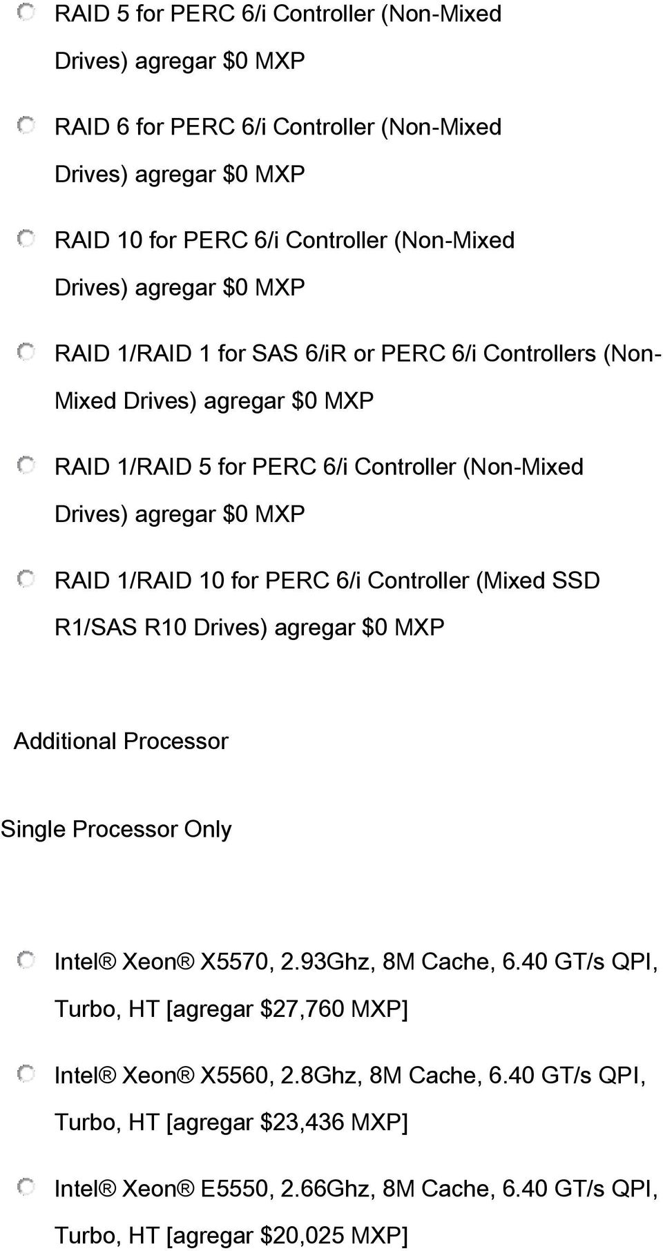 1/RAID 10 for PERC 6/i Controller (Mixed SSD R1/SAS R10 Drives) agregar $0 MXP Additional Processor Single Processor Only Intel Xeon X5570, 2.93Ghz, 8M Cache, 6.