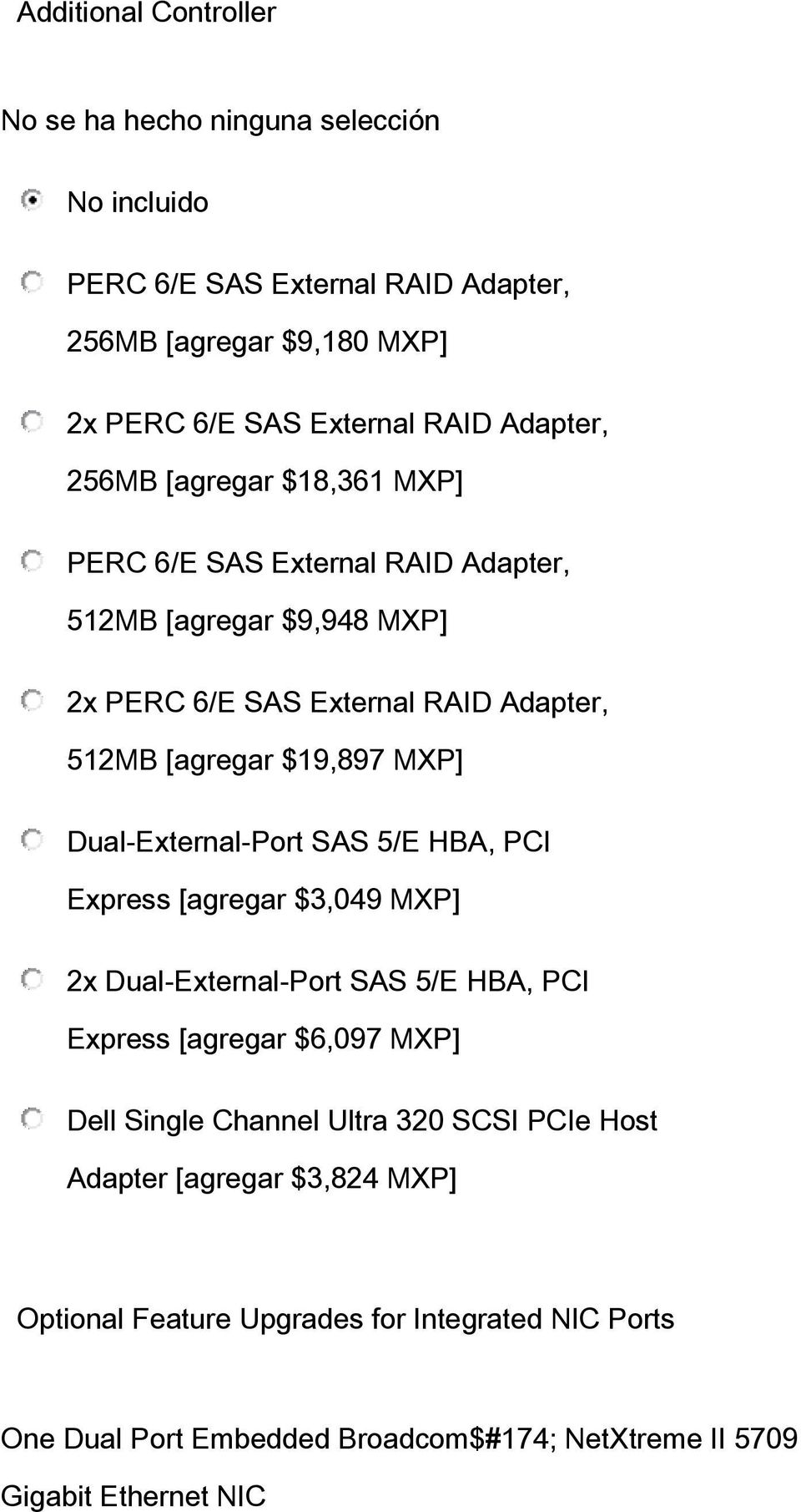 MXP] Dual-External-Port SAS 5/E HBA, PCI Express [agregar $3,049 MXP] 2x Dual-External-Port SAS 5/E HBA, PCI Express [agregar $6,097 MXP] Dell Single Channel Ultra