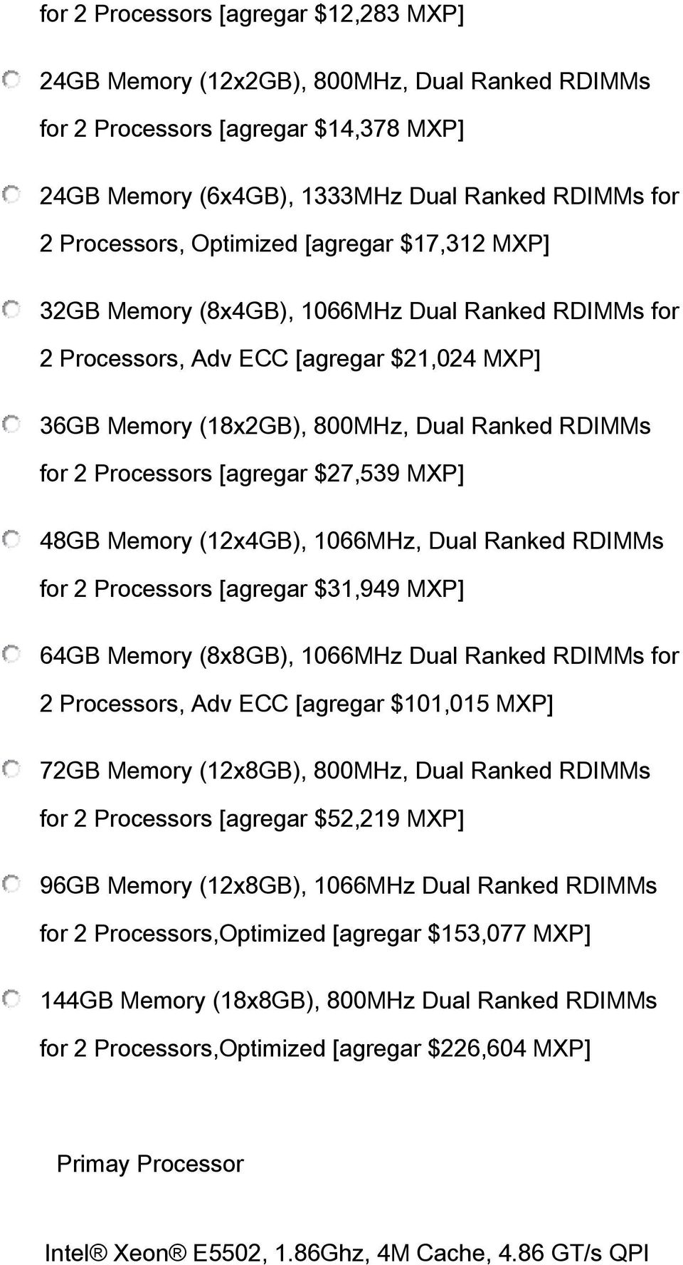 [agregar $27,539 MXP] 48GB Memory (12x4GB), 1066MHz, Dual Ranked RDIMMs for 2 Processors [agregar $31,949 MXP] 64GB Memory (8x8GB), 1066MHz Dual Ranked RDIMMs for 2 Processors, Adv ECC [agregar
