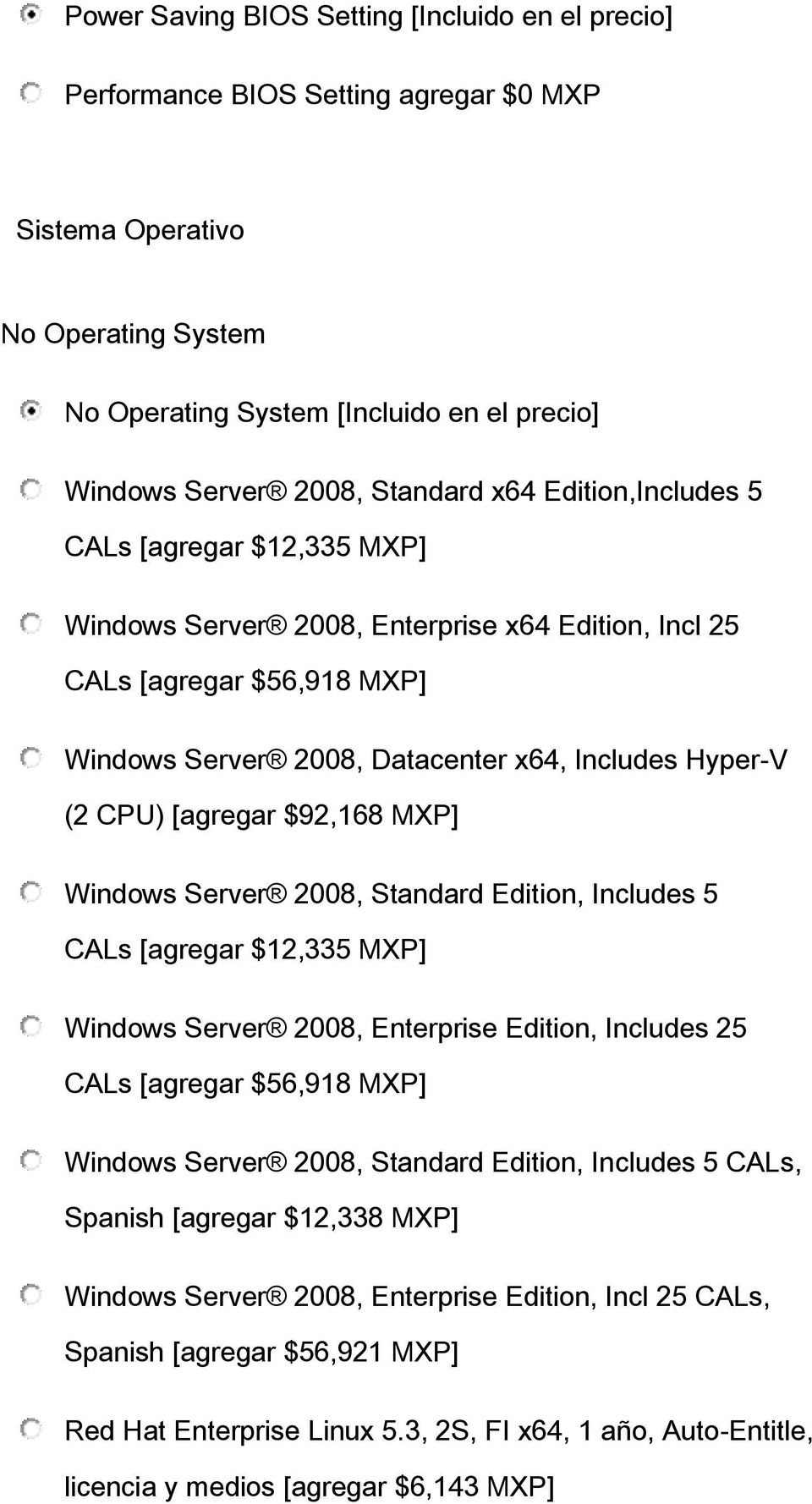 CPU) [agregar $92,168 MXP] Windows Server 2008, Standard Edition, Includes 5 CALs [agregar $12,335 MXP] Windows Server 2008, Enterprise Edition, Includes 25 CALs [agregar $56,918 MXP] Windows Server