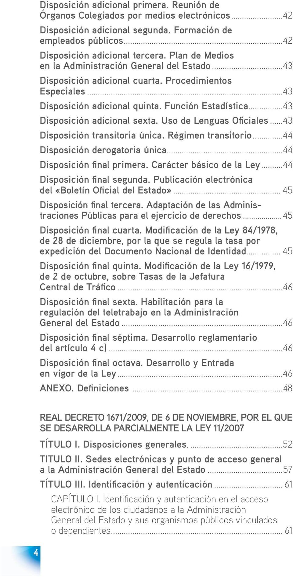 ..43 Disposición adicional sexta. Uso de Lenguas Ofi ciales...43 Disposición transitoria única. Régimen transitorio...44 Disposición derogatoria única...44 Disposición final primera.