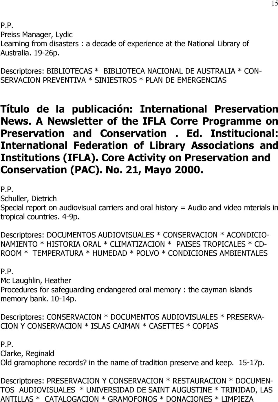 A Newsletter of the IFLA Corre Programme on Preservation and Conservation. Ed. Institucional: International Federation of Library Associations and Institutions (IFLA).