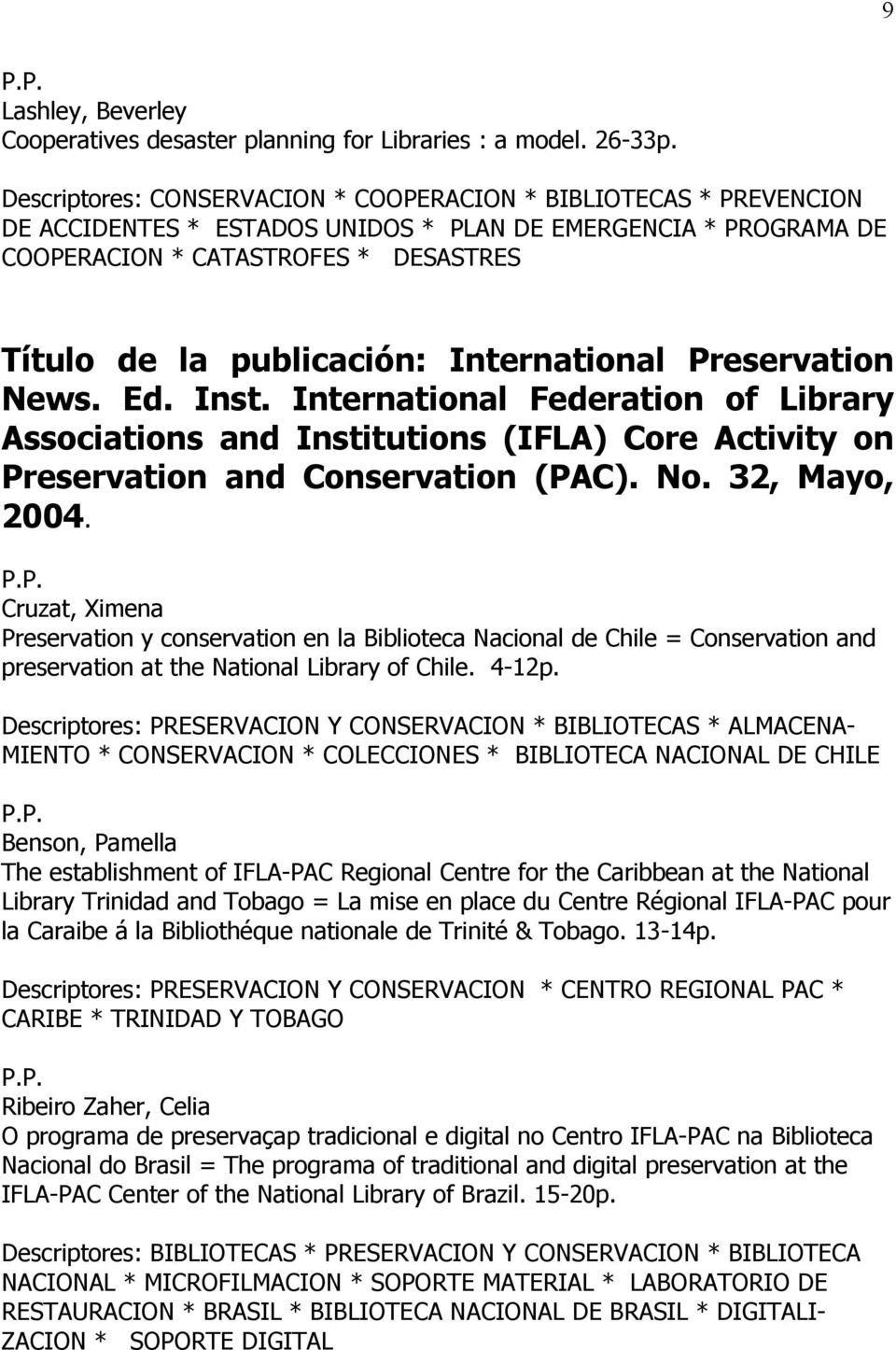 International Preservation News. Ed. Inst. International Federation of Library Associations and Institutions (IFLA) Core Activity on Preservation and Conservation (PAC). No. 32, Mayo, 2004.