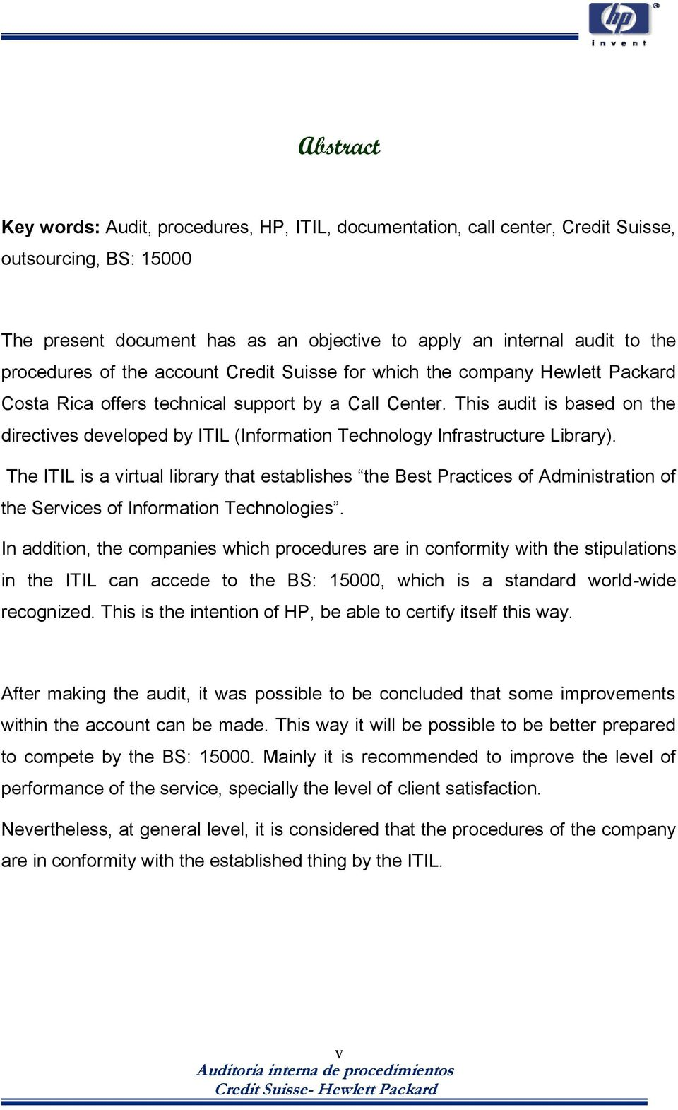 This audit is based on the directives developed by ITIL (Information Technology Infrastructure Library).