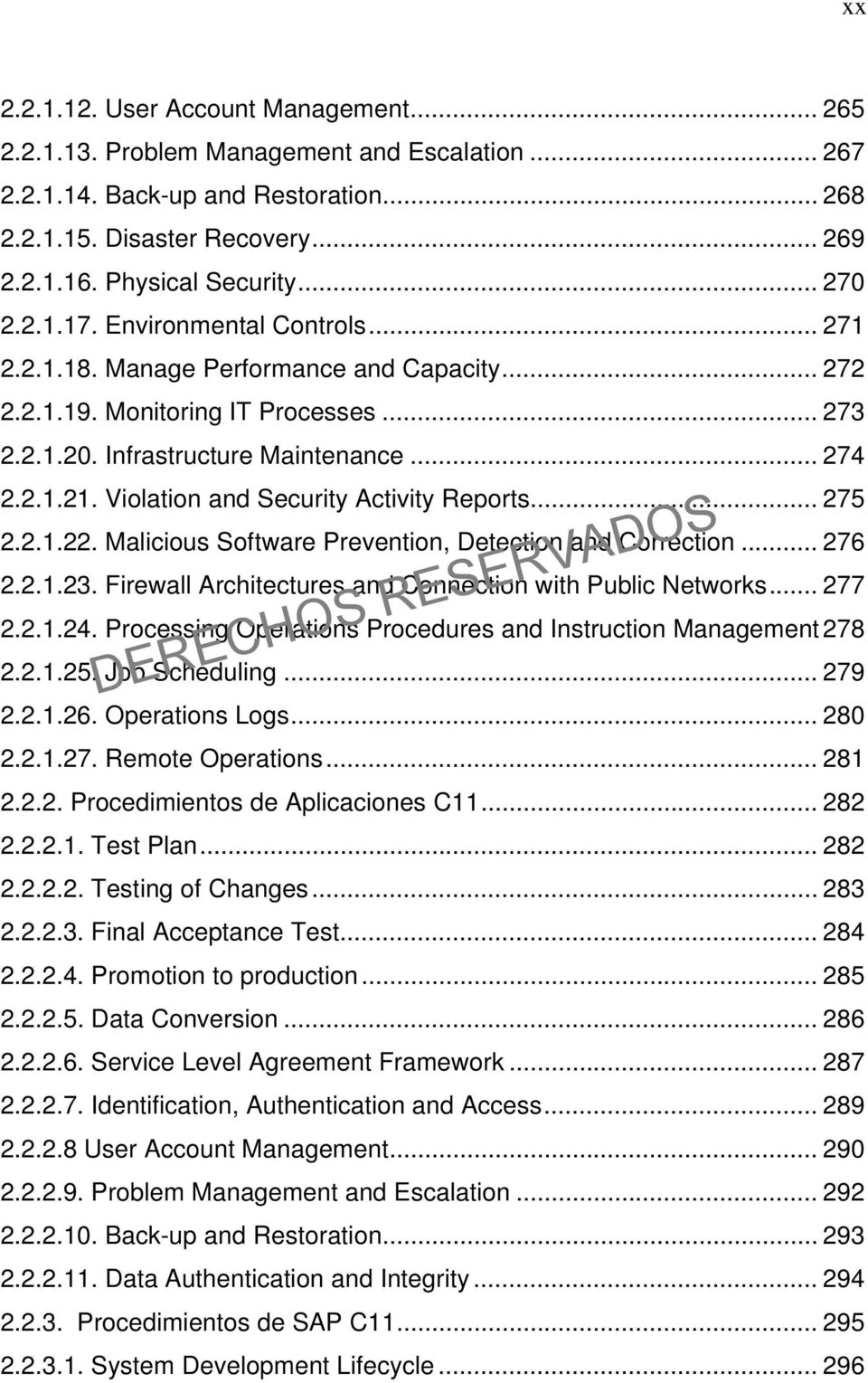 Violation and Security Activity Reports... 275 2.2.1.22. Malicious Software Prevention, Detection and Correction... 276 2.2.1.23. Firewall Architectures and Connection with Public Networks... 277 2.2.1.24.