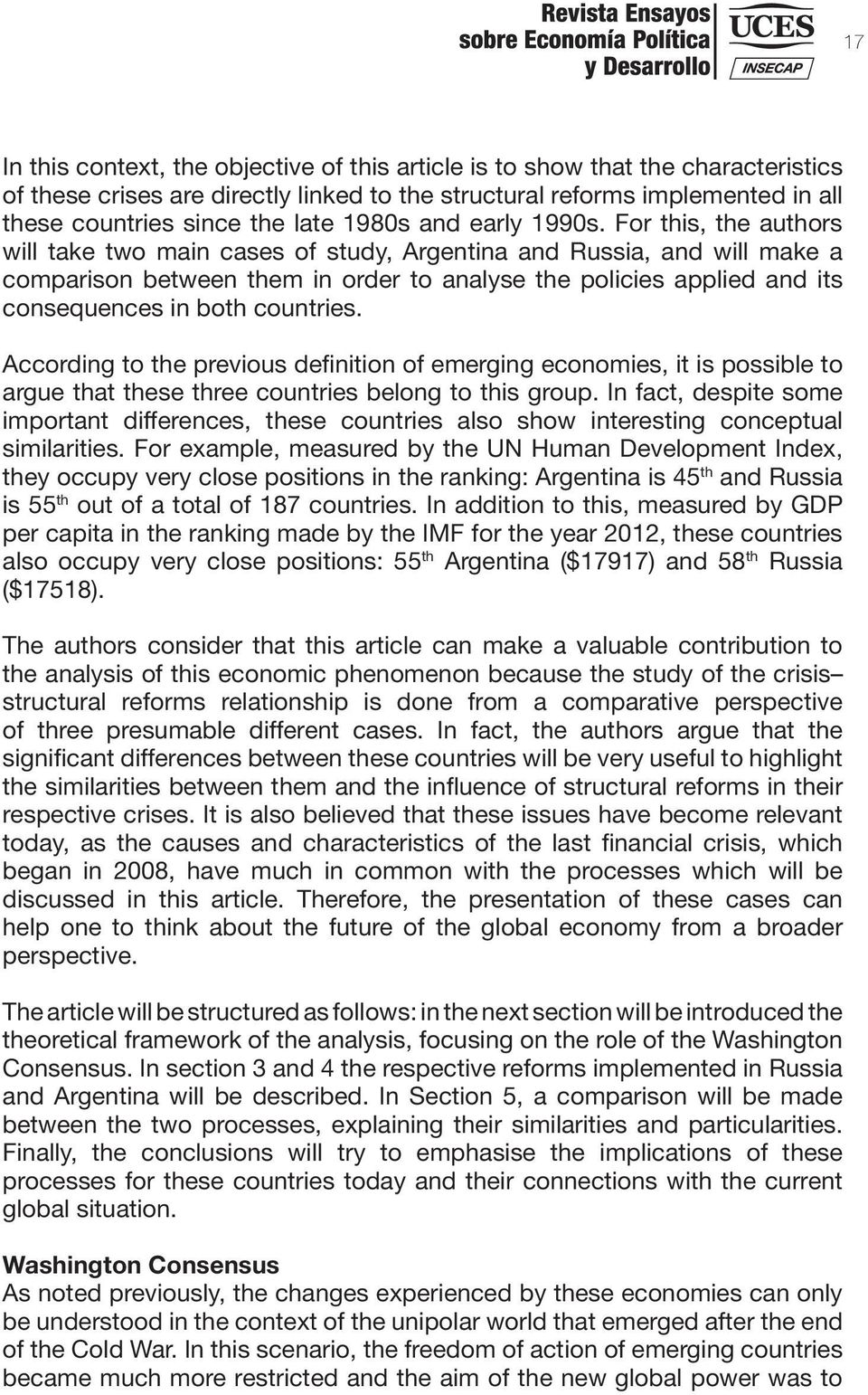 For this, the authors will take two main cases of study, Argentina and Russia, and will make a comparison between them in order to analyse the policies applied and its consequences in both countries.
