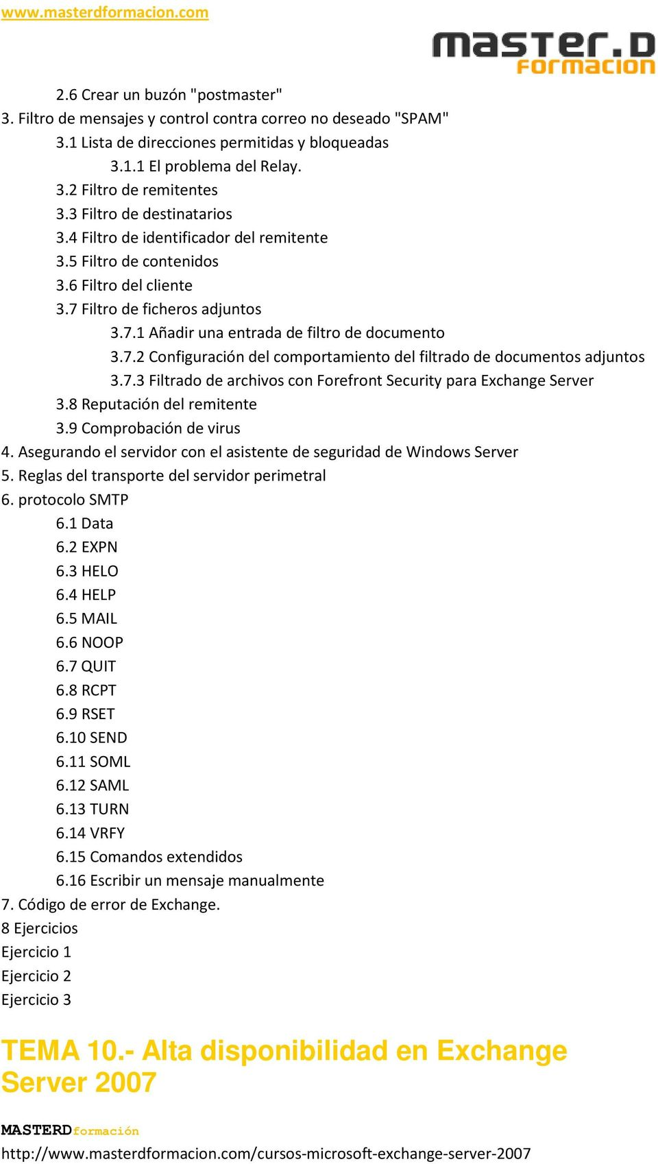 7.3 Filtrado de archivos con Forefront Security para Exchange Server 3.8 Reputación del remitente 3.9 Comprobación de virus 4. Asegurando el servidor con el asistente de seguridad de Windows Server 5.
