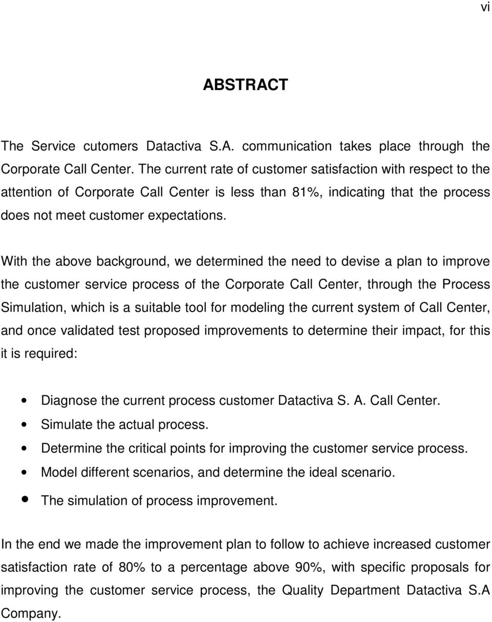 With the above background, we determined the need to devise a plan to improve the customer service process of the Corporate Call Center, through the Process Simulation, which is a suitable tool for
