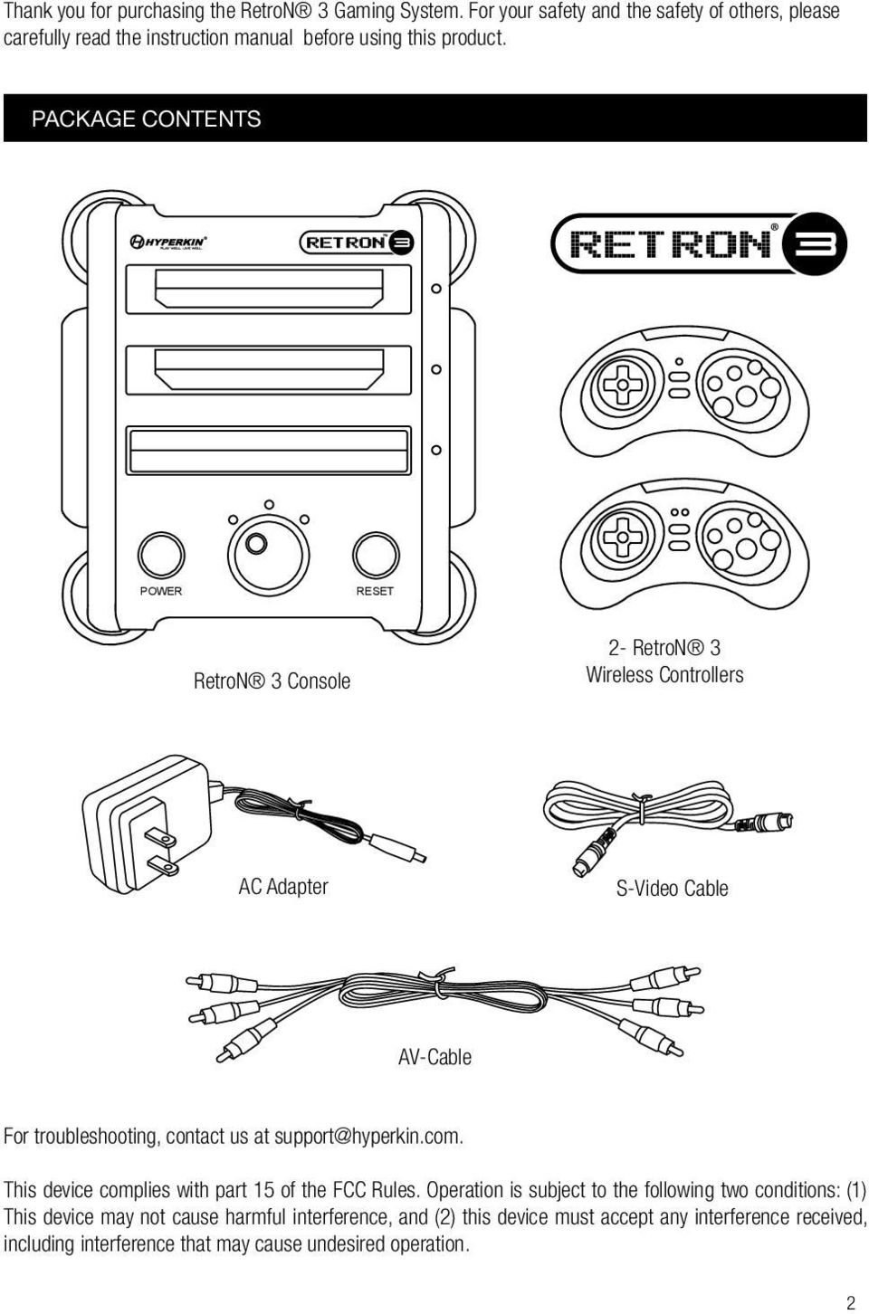 PACKAGE ContentS POWER RESET RetroN 3 Console 2- RetroN 3 Wireless Controllers AC Adapter S-Video Cable AV-Cable For troubleshooting, contact us at