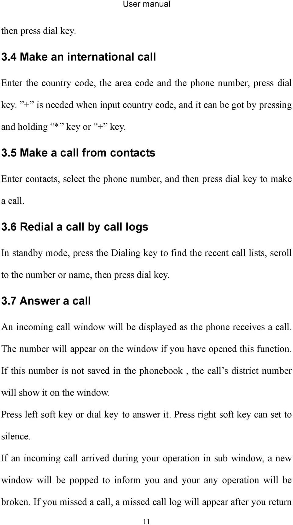 5 Make a call from contacts Enter contacts, select the phone number, and then press dial key to make a call. 3.