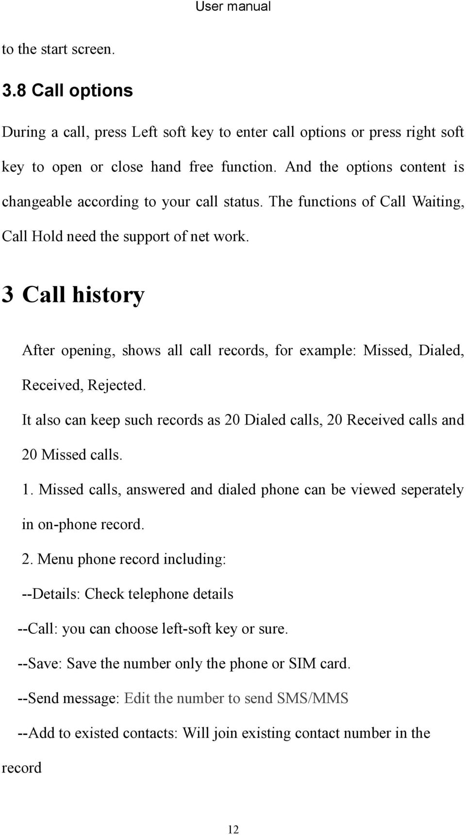 3 Call history After opening, shows all call records, for example: Missed, Dialed, Received, Rejected. It also can keep such records as 20 Dialed calls, 20 Received calls and 20 Missed calls. 1.