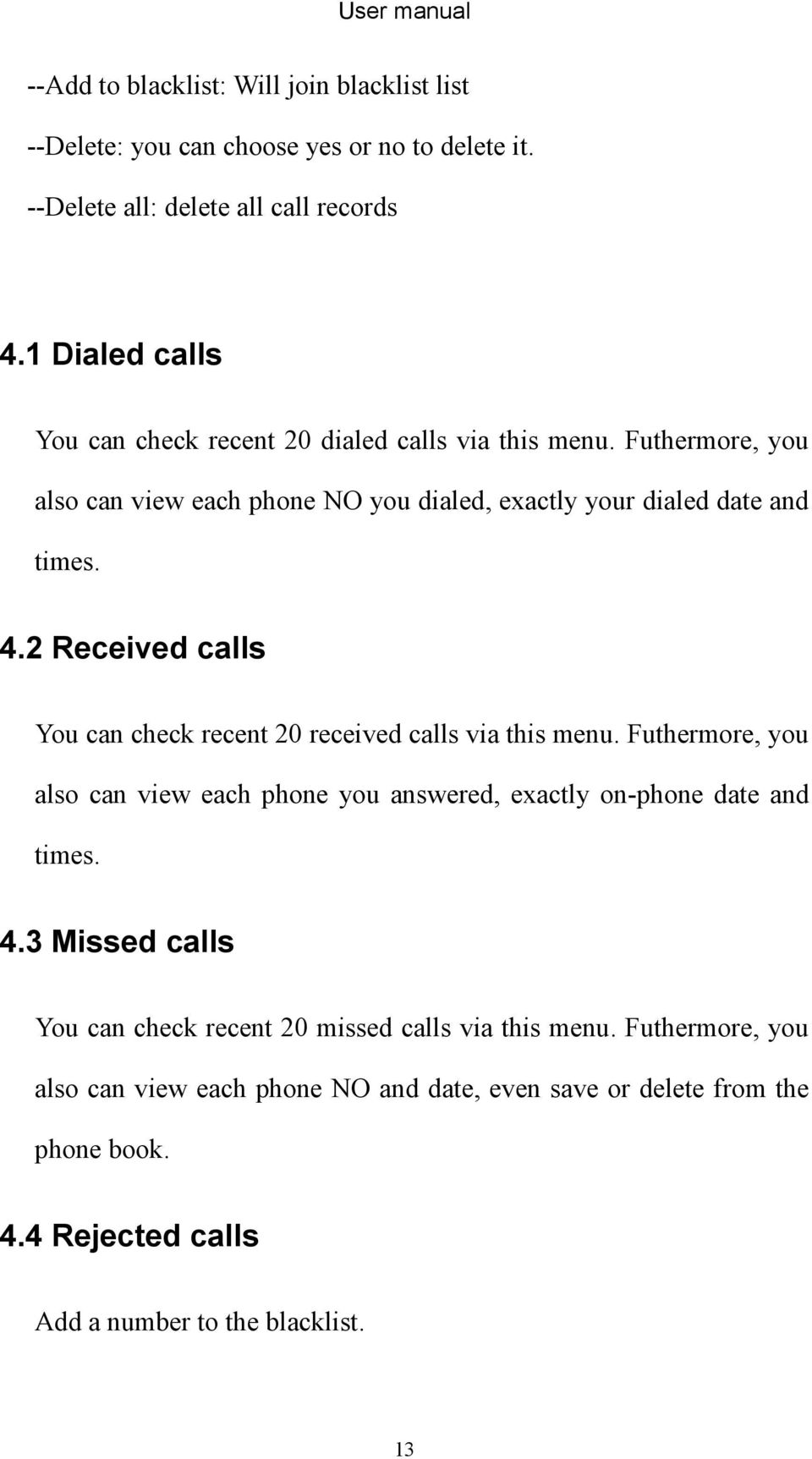 2 Received calls You can check recent 20 received calls via this menu. Futhermore, you also can view each phone you answered, exactly on-phone date and times. 4.