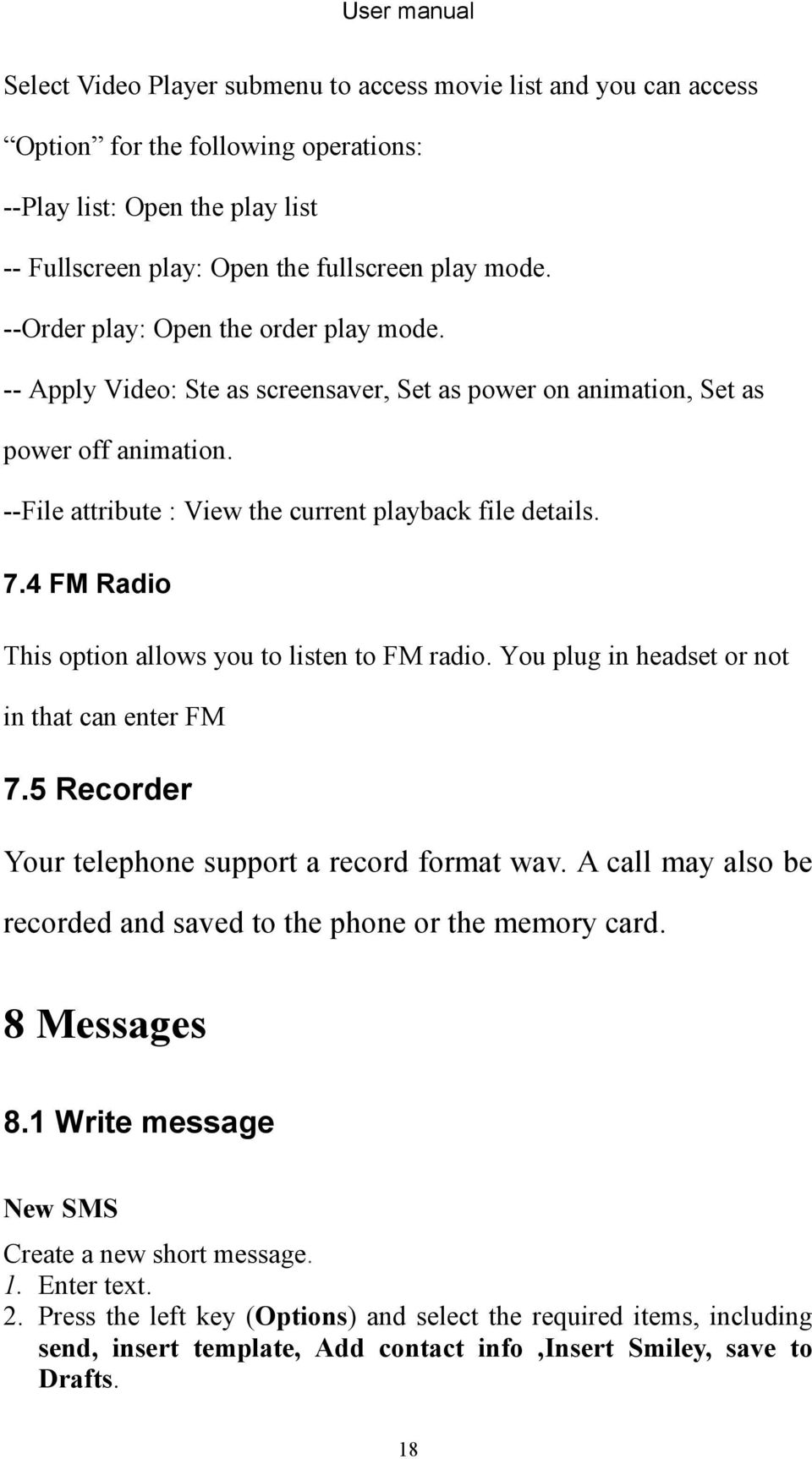 4 FM Radio This option allows you to listen to FM radio. You plug in headset or not in that can enter FM 7.5 Recorder Your telephone support a record format wav.
