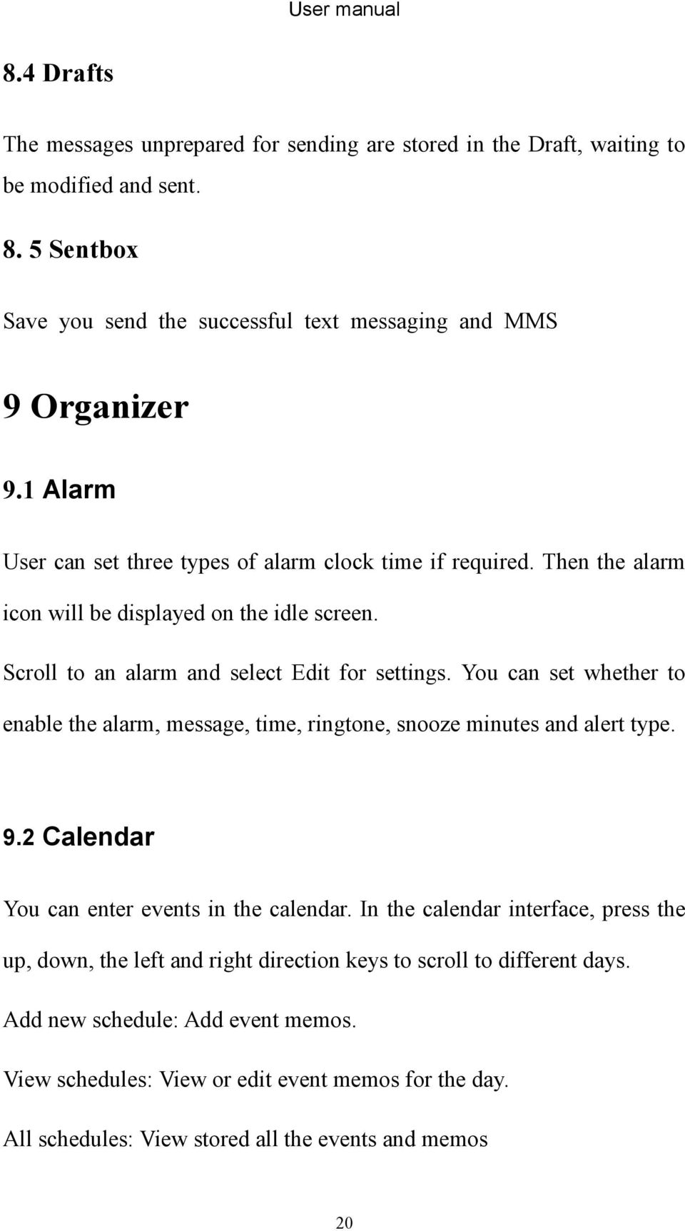 You can set whether to enable the alarm, message, time, ringtone, snooze minutes and alert type. 9.2 Calendar You can enter events in the calendar.