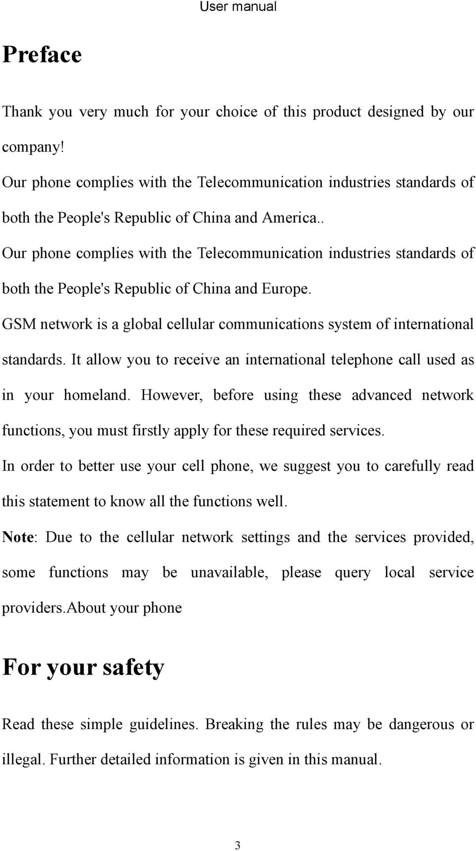 . Our phone complies with the Telecommunication industries standards of both the People's Republic of China and Europe.