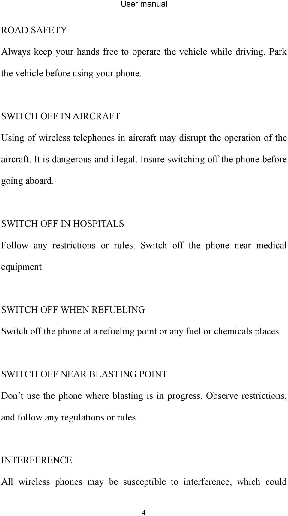SWITCH OFF IN HOSPITALS Follow any restrictions or rules. Switch off the phone near medical equipment.