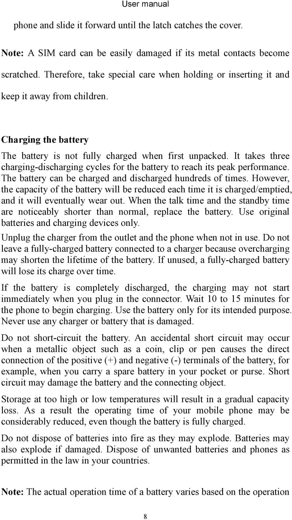 It takes three charging-discharging cycles for the battery to reach its peak performance. The battery can be charged and discharged hundreds of times.