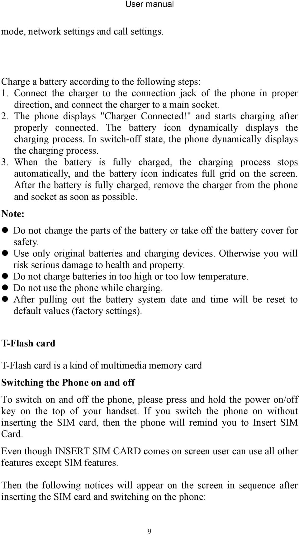 """ and starts charging after properly connected. The battery icon dynamically displays the charging process. In switch-off state, the phone dynamically displays the charging process. 3."