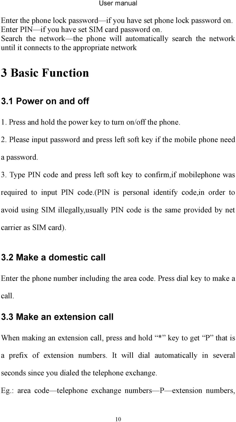 Press and hold the power key to turn on/off the phone. 2. Please input password and press left soft key if the mobile phone need a password. 3.